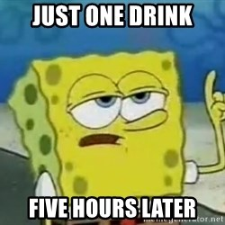 Tough Spongebob - Just one drink Five hours later