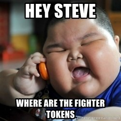 fat chinese kid - Hey steve Where are the fighter tokens
