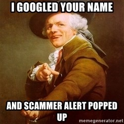 Joseph Ducreux - I googled your name And scammer alert popped up