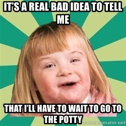 Retard girl - It's a real bad idea to tell me That I'll have to wait to go to the potty