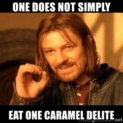 Does not simply walk into mordor Boromir  - One does not simply Eat one caramel delite