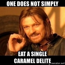 Does not simply walk into mordor Boromir  - One does not simply Eat a single             caramel delite