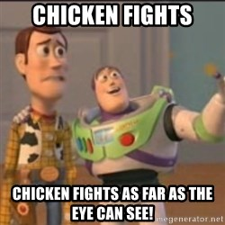 Buzz - Chicken Fights chicken Fights as far as the eye can see!