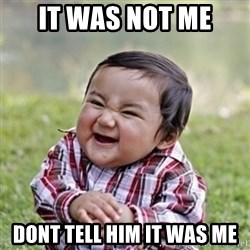 evil toddler kid2 - it was not me dont tell him it was me