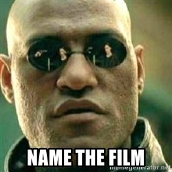 What If I Told You - Name the Film