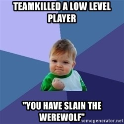 """Success Kid - Teamkilled a low level player """"You have slain the Werewolf"""""""