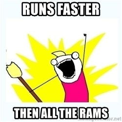 All the things - RUNS FASTER THEN ALL THE RAMS