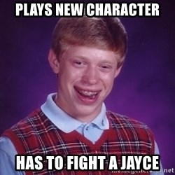 Bad Luck Brian - plays new character has to fight a jayce