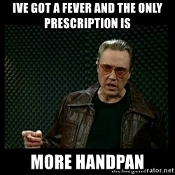 Christopher Walken Cowbell - Ive got a fever and the only prescription is more handpan