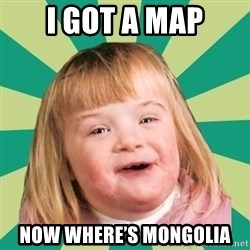 Retard girl - I got a map Now where's Mongolia