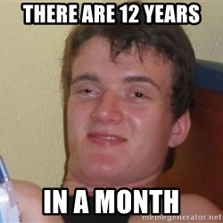 high/drunk guy - there are 12 years in a month