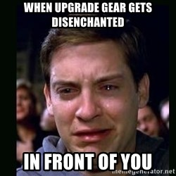 crying peter parker - When Upgrade Gear Gets Disenchanted In Front of You