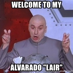 """Dr. Evil Air Quotes - Welcome to my Alvarado """"lair"""""""