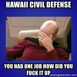 Picard facepalm  - Hawaii Civil Defense you had one job how did you fuck it up