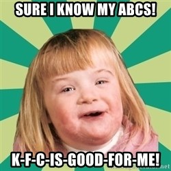 Retard girl - sure i know my abcs! k-f-c-is-good-for-me!