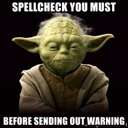 ProYodaAdvice - spellcheck you must before sending out warning