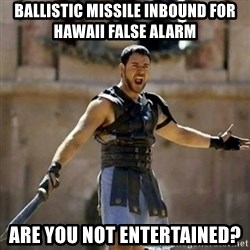 GLADIATOR - Ballistic Missile inbound for Hawaii False Alarm are you not entertained?