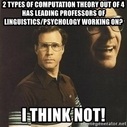 will ferrell - 2 types of computation theory out of 4 has leading professors of linguistics/psychology working on? i think not!