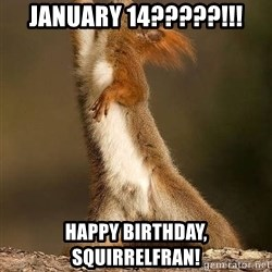 dramatic squirrel - January 14?????!!! Happy birthday, squirrelfran!