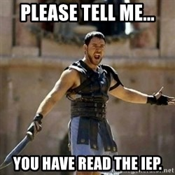 GLADIATOR - Please tell me... you HAVE read the IEP.