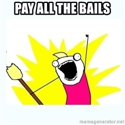 All the things - pay all the bails