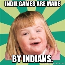Retard girl - Indie games are made by Indians.