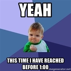 Success Kid - Yeah This time I have reached before 1:00
