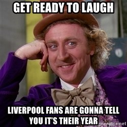 Willy Wonka - Get ready to laugh Liverpool fans are gonna tell you it's their year