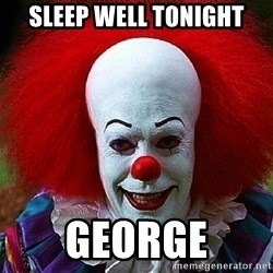 Pennywise the Clown - Sleep well tonight George