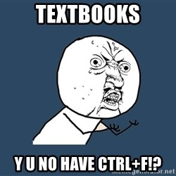 Y U No - textbooks y u no have ctrl+f!?