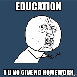 Y U No - Education Y U No give no homework