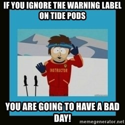 South Park Ski Instructor - If you ignore the warning label on Tide Pods You are going to have a bad day!