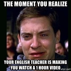 crying peter parker - The Moment You Realize Your English Teacher is making you watch a 1 hour video