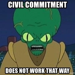 Morbo - CIVIL COMMITMENT  DOES NOT WORK THAT WAY