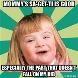 Retard girl - Mommy's sa-get-ti is good Especially the part that doesn't fall on my bib