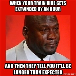 crying michael jordan - When your train ride gets extwnded by an hour And then they tell you it'll be longer than expected