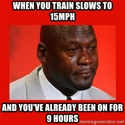crying michael jordan - When you train slows to 15mph And you've already been on for 9 hours