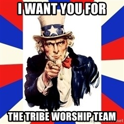 uncle sam i want you - I want you for The tribe worship team