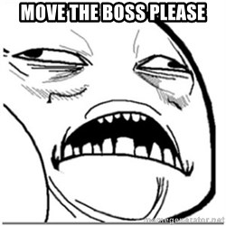 Sweet Jesus Face - Move the boss please