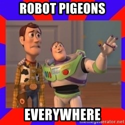 Everywhere - robot pigeons everywhere