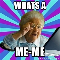 old lady - whats a me-me