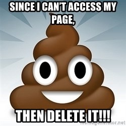 Facebook :poop: emoticon - Since I can't access my page, THEN DELETE IT!!!