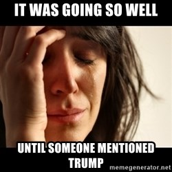crying girl sad - IT WAS GOING SO WELL UNTIL SOMEONE MENTIONED TRUMP