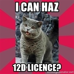 I can haz - I can haz 12d licence?