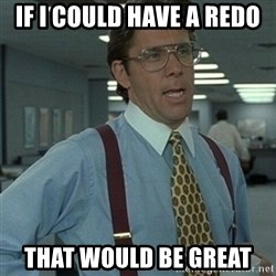 Office Space Boss - If I could have a redo That would be great