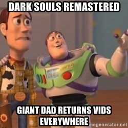 Buzz Lightyear meme - Dark Souls Remastered Giant Dad Returns Vids Everywhere