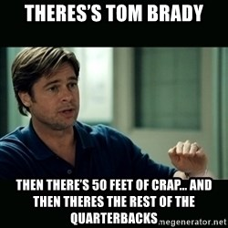 50 feet of Crap - Theres's Tom Brady Then there's 50 feet of crap... and then theres the rest of the quarterbacks