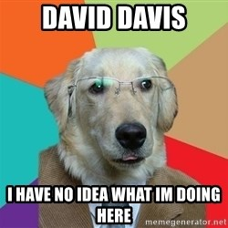 Business Dog - David Davis I have no idea what Im doing here