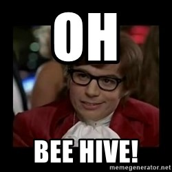 Dangerously Austin Powers - Oh  Bee hive!