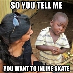 skeptical black kid - So you tell me you want to inline skate